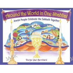 Around the World in One Shabbat, Jewish People Celebrate the Sabbath Together by Durga Bernhard, 9781580234337.