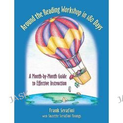 Around the Reading Workshop in 180 Days, A Month-By-Month Guide to Effective Instruction by Dr Frank Serafini, 9780325008301.