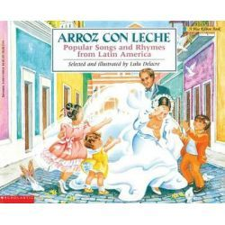Arroz Con Leche : Popular Songs and Rhymes from Latin America, Bilingual Spanish/English Children's Book by Lulu Delacre, 9780590418867.