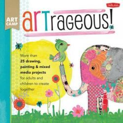 Art Camp: ARTrageous!, More Than 25 Drawing, Painting & Mixed Media Projects for Adults and Children to Create Together by Jennifer McCully, 9781600584497.