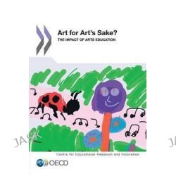 Art for Art's Sake?, The Impact of Arts Education by OECD: Organisation for Economic Co-operation and Development, 9789264180772.