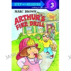 Arthur's Fire Drill [With Two Full Pages of Peel-Off Stickers], Step into Reading Books Series : Step 3 by Marc Brown, 9780679884767.