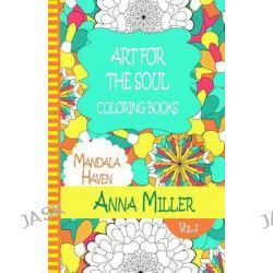 Art for the Soul Coloring Book - Anti Stress Art Therapy Coloring Book, Beach Size Healing Coloring Book: Mandala Haven by Anna Miller, 9781514855546.