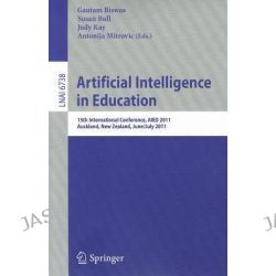 Artificial Intelligence in Education, 15th International Conference, AIED 2011, Auckland, New Zealand, June 28 - July 2, 2011, Proceedings by Gautam Biswas, 9783642218682.