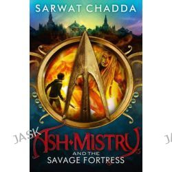 Ash Mistry and the Savage Fortress, Ash Mistry Chronicles by Sarwat Chadda, 9780007447329.