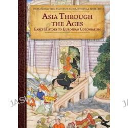 Asia Through the Ages, Early History to European Colonialism by Patricia Dawson, 9781502606839.