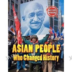 Asian People Who Changed History, History Makers by Adam Sutherland, 9780750283755.