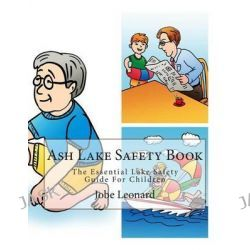 Ash Lake Safety Book, The Essential Lake Safety Guide for Children by Jobe Leonard, 9781505472004.