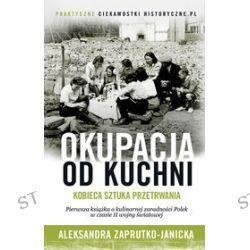 Okupacja od kuchni - Aleksandra Zaprutko-Janicka