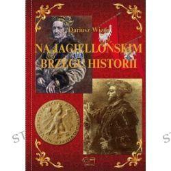 Na Jagiellońskim brzegu historii - Dariusz Wizor