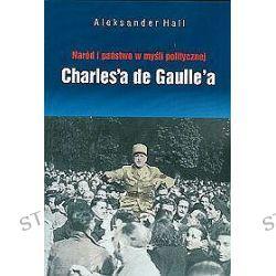 Naród i państwo w myśli politycznej Charles'a de Gaulle'a - Aleksander Hall