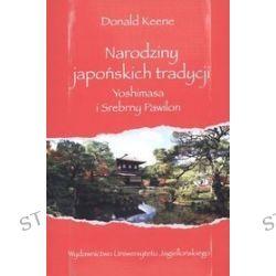 Narodziny japońskich tradycji. Yoshimasa i Srebrny Pawilon - Donald Keene