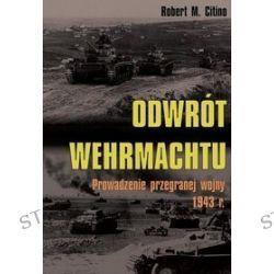 Odwrót Wehrmachtu. Prowadzenie przegranej wojny 1943 r. - Robert M. Citino