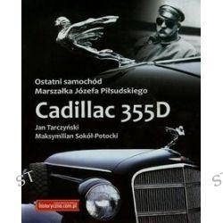 Ostatni samochód Marszałka Józefa Piłsudskiego. Cadillac 355D - Maksymilian Sokół-Potocki, Jan Tarczyński