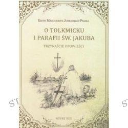 O Tolkmicku i parafii św. Jakuba trzynaście opowieści - Edith Marguerite Jurkiewicz-Pilska