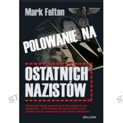 Polowanie na ostatnich nazistów - Mark Felton