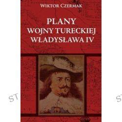 Plany wojny tureckiej Władysława IV - Wiktor Czermak