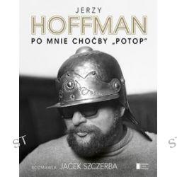 """Po mnie choćby """"Potop"""" - Jerzy Hoffman, Jacek Szczerba"""