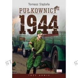 Pułkownicy 1944. Tom 1. Rzeczpospolita partyzancka - Tomasz Stężała