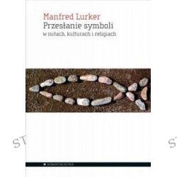 Przesłanie symboli w mitach, kulturach i religiach - Manfred Lurker