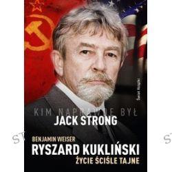 Ryszard Kukliński. Życie ściśle tajne - Benjamin Weiser