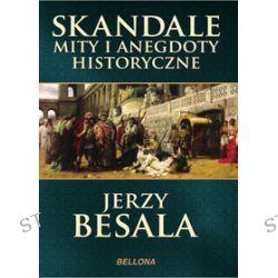 Skandale, mity i anegdoty historyczne - Jerzy Besala