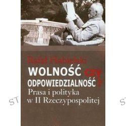Wolność czy odpowiedzialność? - Rafał Habielski