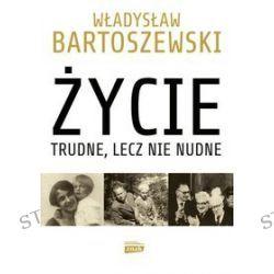 Życie trudne, lecz nie nudne - Władysław Bartoszewski, Andrzej Friszke