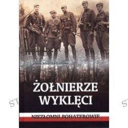 Żołnierze wyklęci. Niezłomni bohaterowie - Joanna Wieliczka-Szarkowa