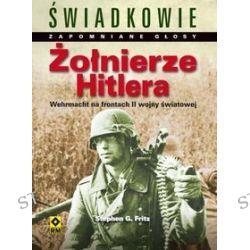 Żołnierze Hitlera. Wehrmacht na frontach drugiej wojny światowej - Stephen G. Fritz