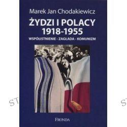 Żydzi i Polacy 1918-1955. Współistnienie - zagłada - komunizm - Marek Chodakiewicz