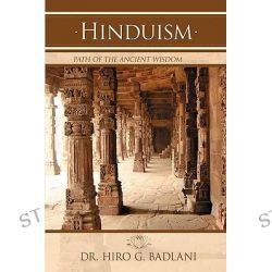 Hinduism, Path of the Ancient Wisdom by Dr. Hiro G. Badlani, 9780595436361.
