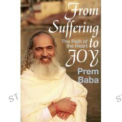 From Suffering to Joy, The Path of the Heart by Prem Baba, 9781590792346.