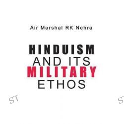 Hinduism and Its Military Ethos by R.K. Nehra, 9781935501237.