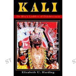 Kali, The Black Goddess of Dakshineswar by Elizabeth U. Harding, 9780892540259.