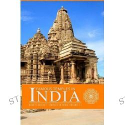 Famous Temples in India, Sacred Monuments Where the Almighty Persists by Karthika P, 9781515058847.