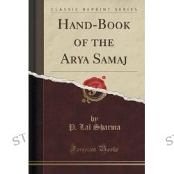Hand-Book of the Arya Samaj (Classic Reprint) by P Lal Sharma, 9781330503959.