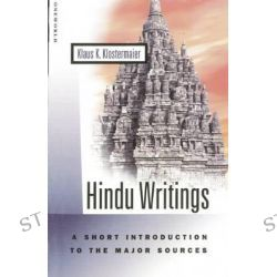 Hindu Writings, A Short Introduction to the Major Sources by Klaus K. Klostermaier, 9781851682300.