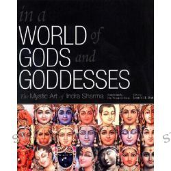 In a World of Gods and Goddesses, The Mystic Art of Indra Sharma by James H. Bae, 9781886069459.