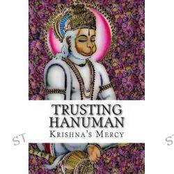 Trusting Hanuman by Krishna's Mercy, 9781477569535.