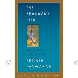 The Bhagavad Gita, Classics of Indian Spirituality by Eknath Easwaran, 9781586380199.