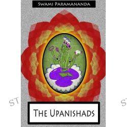 The Upanishads by Swami Paramananda, 9781478370925.