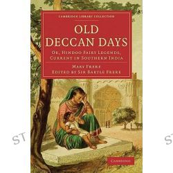 Old Deccan Days, Or, Hindoo Fairy Legends, Current in Southern India by Mary Frere, 9781108020770.