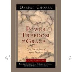 Power, Freedom, and Grace, Living from the Source of Lasting Happiness by Deepak Chopra, 9781878424853.