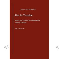 Siva in Trouble, Festivals and Rituals at the Pasupatinatha Temple of Deopatan by Axel Michaels, 9780195343021.