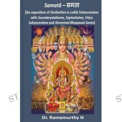Samataa, An Exposition of Similarities in Lalita Sahasranama with Soundaryalaharee, Saptashatee, Vishnu Sahasranama and Shreema by Ramamurthy Natarajan, 9789382237228.