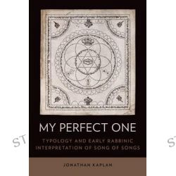 My Perfect One, Typology and Early Rabbinic Interpretation of Song of Songs by Jonathan Kaplan, 9780199359332.