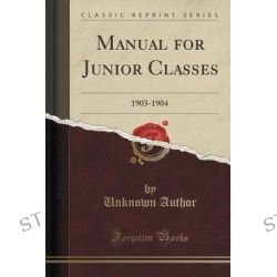 Manual for Junior Classes, 1903-1904 (Classic Reprint) by Unknown Author, 9781331791225.