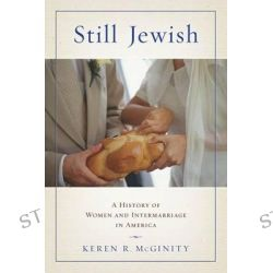 Still Jewish, A History of Women and Intermarriage in America by Keren R. McGinity, 9780814757307.