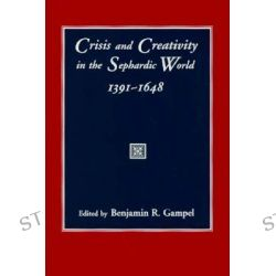 Crisis and Creativity in the Sephardic World, 1391-1648 by Benjamin R. Gampel, 9780231109239.